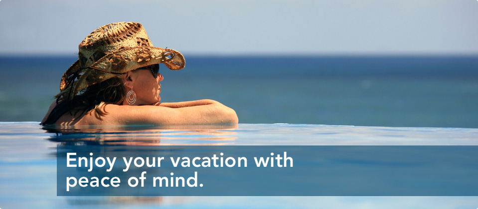 Enjoy your vacation with peace of mind